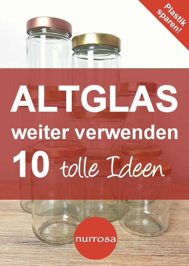 Altglas weiter verwenden 10 tolle Ideen